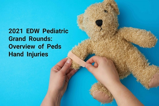2021 EDW Pediatric Grand Rounds: Overview of Pediatric Hand Injuries Banner